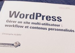 WordPress – Gérer un site multi-utilisateur : worflow et contenus personnalisés par Christophe Aubry